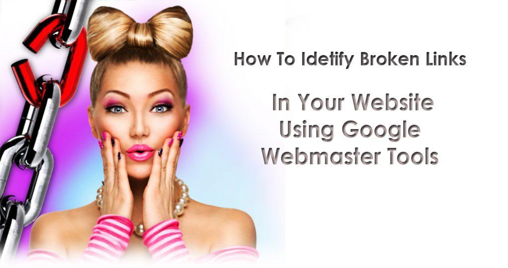 How To Identify Broken Links Using Google Webmaster Tools